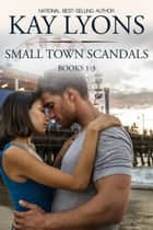 Small Town Scandals Boxset Books 1-3 ebook by Kay Lyons