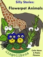 4 Silly Stories: Flowerpot Animals ebook by Colin Hann