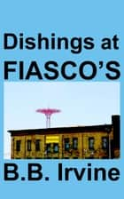 Dishings at Fiasco's ebook by B.B. Irvine