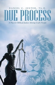 Due Process - A Plea for Biblical Justice Among God's People ebook by Daniel C. Juster, Th.D.
