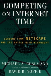 Competing On Internet Time - Lessons From Netscape and Its Battle With Microsoft ebook by David B. Yoffie,Michael A. Cusumano