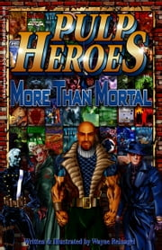 Pulp Heroes: More Than Mortal ebook by Wayne Reinagel