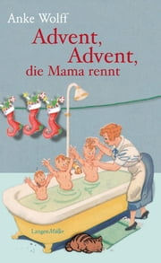 Advent, Advent, die Mama rennt ebook by Anke Wolff