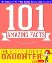 The Bloodletter's Daughter - 101 Amazing Facts You Didn't Know - Fun Facts and Trivia Tidbits Quiz Game Books ebook by G Whiz