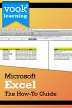 Microsoft Excel: The How-To Guide ebook by Vook