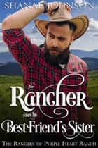 The Rancher takes his Best Friend's Sister - a Sweet Marriage of Convenience Western Romance ebook by Shanae Johnson