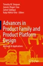 Advances in Product Family and Product Platform Design - Methods & Applications ebook by Timothy W. Simpson, Jianxin (Roger) Jiao, Zahed Siddique,...