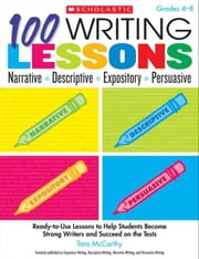 100 Writing Lessons: Narrative  Descriptive  Expository  Persuasive: Ready-to-Use Lessons to Help Students Become Strong Writers and Succeed on the ebook by McCarthy, Tara