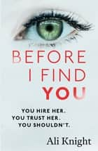 Before I Find You - The gripping psychological thriller that will take 2018 by storm ebook by Ali Knight