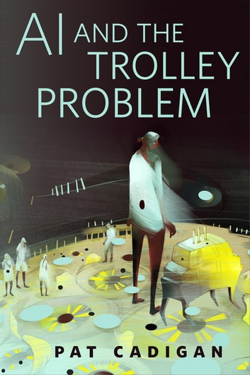 AI and the Trolley Problem - A Tor.com Original eBook by Pat Cadigan