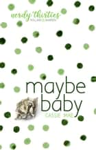 Maybe Baby - Nerdy Thirties, #3 ebooks by Cassie Mae