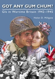 Got Any Gum Chum? - GIs in Wartime Britain 1942–1945 ebook by Helen D. Millgate