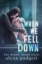When We Fell Down ebook by Alexa Padgett