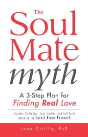 The Soul Mate Myth: A 3-Step Plan for Finding REAL Love ebook by Jean Cirillo