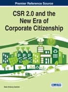CSR 2.0 and the New Era of Corporate Citizenship ebook by Mark Anthony Camilleri