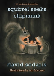 Squirrel Seeks Chipmunk - A Modest Bestiary ebook by David Sedaris