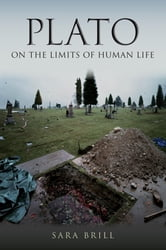 Plato on the Limits of Human Life ebook by Sara Brill