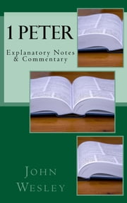 1 Peter - Explanatory Notes & Commentary ebook by John Wesley