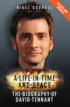 A Life in Time and Space - The Biography of David Tennant eBook by Nigel Goodall