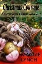 Christmas Courage - Sweetwater Canyon, #7 ebook by Maggie Lynch