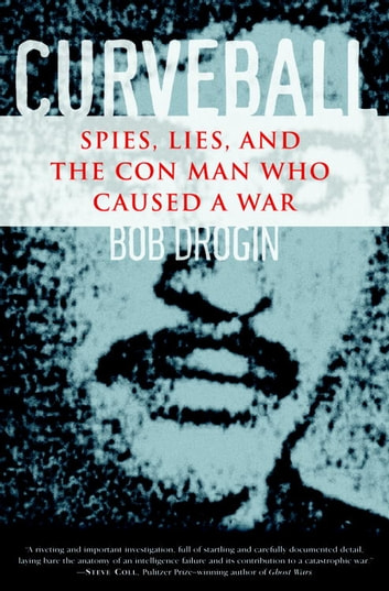 Curveball - Spies, Lies, and the Con Man Who Caused a War ebook by Bob Drogin
