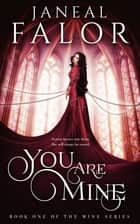 You Are Mine (Mine #1) ebook by Janeal Falor