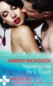 Resisting Her Ex's Touch (Mills & Boon Medical) ebook by Amber McKenzie