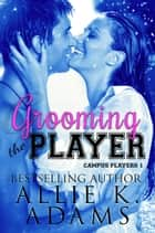 Grooming the Player ebook by Allie K. Adams