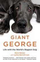 Giant George - Life with the World's Biggest Dog ebook by Dave Nasser, Lynne Barrett-Lee