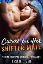 Curves for Her Shifter Mate ebook by Leslie Diver