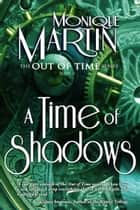 A Time of Shadows ebook by Monique Martin
