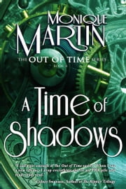 A Time of Shadows - Out of Time #8 ebook by Monique Martin