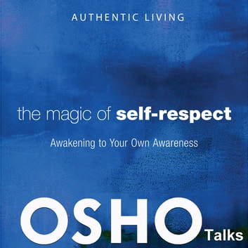 The Magic of Self-Respect - Awakening to your Own Awareness  audiobook by OSHO