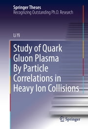 Study of Quark Gluon Plasma By Particle Correlations in Heavy Ion Collisions ebook by Li Yi