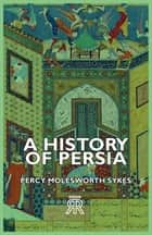 A History of Persia ebook by Percy Molesworth Sykes