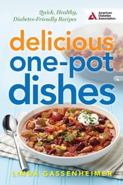 Delicious One-Pot Dishes - Quick, Healthy, Diabetes-Friendly Recipes ebook by Linda Gassenheimer