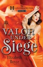 Valor Under Siege ebook by Elizabeth Boyce