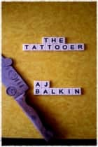 The Tattoer ebook by A. J. Balkin
