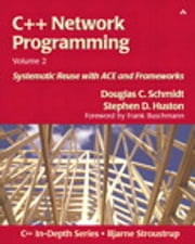 C++ Network Programming, Volume 2 - Systematic Reuse with ACE and Frameworks ebook by Stephen D. Huston, Douglas Schmidt