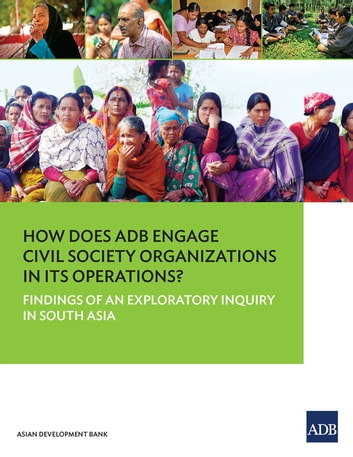How Does ADB Engage Civil Society Organizations in its Operations? - Findings of an Exploratory Inquiry in South Asia ebook by Asian Development Bank