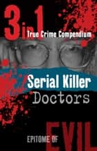 Serial Killer Doctors (3-in-1 True Crime Compendium) ebook by Patrick Turner