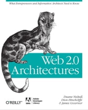 Web 2.0 Architectures - What entrepreneurs and information architects need to know ebook by James Governor,Dion Hinchcliffe,Duane Nickull
