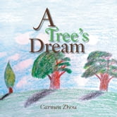 A Tree's Dream ebook by Carmen Zhou