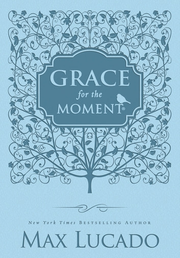 Grace for the Moment - Women's Edition - Inspirational Thoughts for Each Day of the Year ebook by Max Lucado