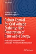 Robust Control for Grid Voltage Stability: High Penetration of Renewable Energy - Interfacing Conventional and Renewable Power Generation Resources ebook by Jahangir Hossain, Hemanshu Roy Pota