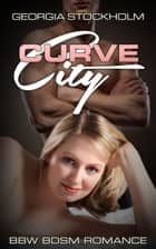 Curve City - A BBW BDSM Romance ebook by Georgia Stockholm