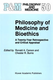 Philosophy of Medicine and Bioethics - A Twenty-Year Retrospective and Critical Appraisal ebook by Ronald A. Carson,C.R. Burns