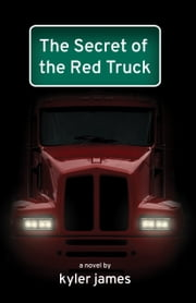 The Secret of the Red Truck ebook by Kyler James
