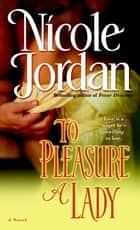 To Pleasure a Lady - A Novel ebook by Nicole Jordan