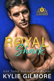 Royal Shark - The Rourkes series, Book 6 ebook by Kylie Gilmore